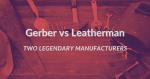 Gerber vs Leatherman