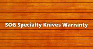 SOG Specialty Knives Warranty