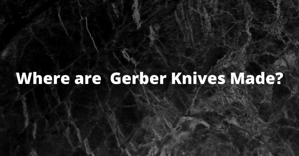 Where are gerber knives made